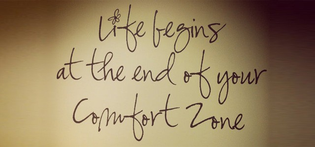 Life begins at the end of your comfortzone