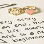 Every story has an end, but in life every end is a new beginning